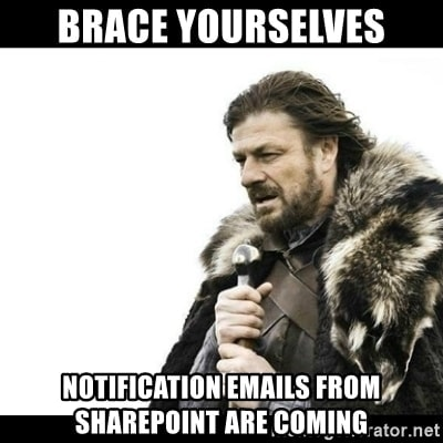 Brace yourselves! Notification emails from SharePoint are coming.