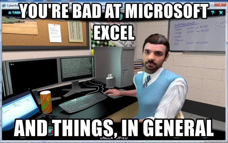 Microsoft Excel meme - you're bad at it and everything in general