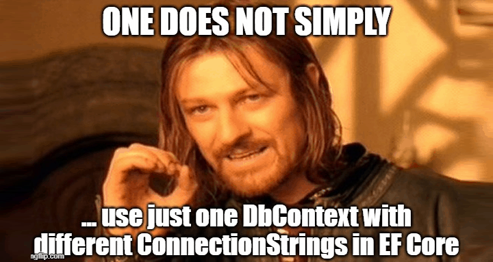 One does not simply use just one DbContext with multiple ConnectionStrings in Entity Framework Core.