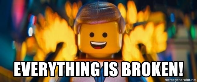 Everything is broken (a delicious lego meme)