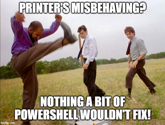 Printer's misbehaving? Nothing a bit of PowerShell wouldn't fix!